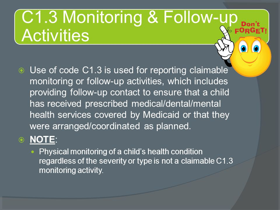  Use of code C1.3 is used for reporting claimable monitoring or follow-up activities, which includes providing follow-up contact to ensure that a chi