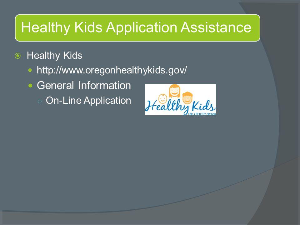  Healthy Kids http://www.oregonhealthykids.gov/ General Information ○ On-Line Application