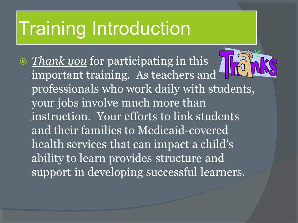  Thank you for participating in this important training. As teachers and professionals who work daily with students, your jobs involve much more than
