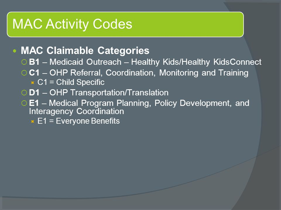 MAC Claimable Categories  B1 – Medicaid Outreach – Healthy Kids/Healthy KidsConnect  C1 – OHP Referral, Coordination, Monitoring and Training  C1 =
