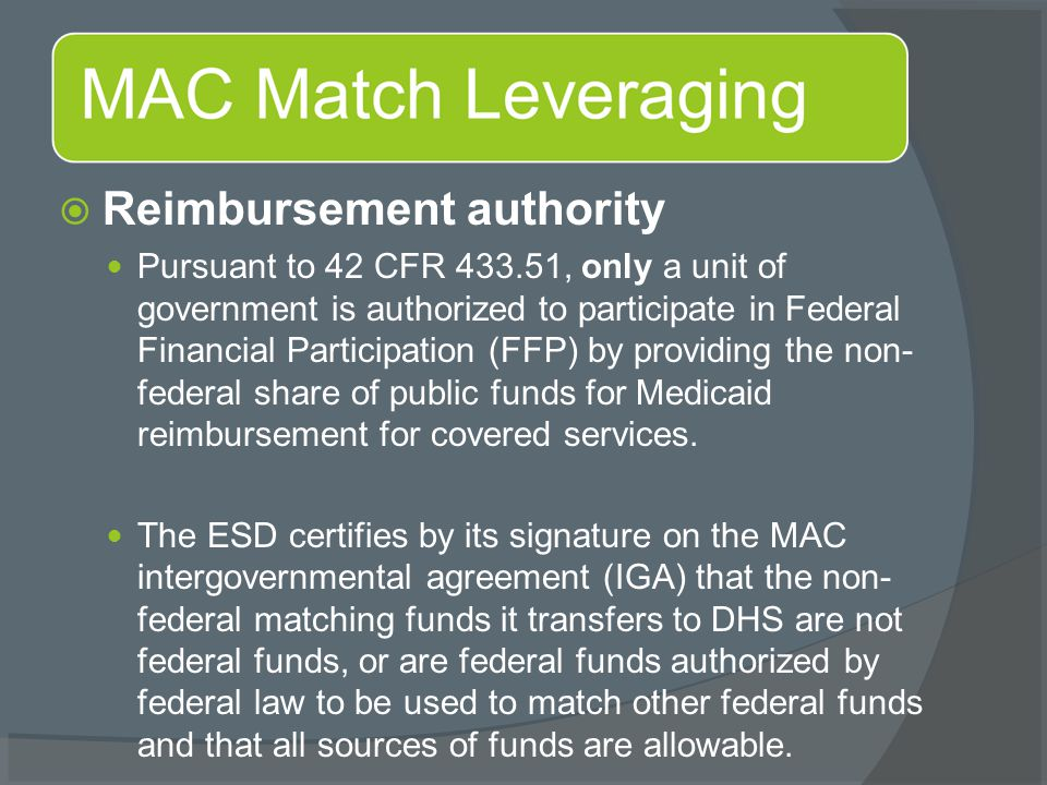  Reimbursement authority Pursuant to 42 CFR 433.51, only a unit of government is authorized to participate in Federal Financial Participation (FFP) by providing the non- federal share of public funds for Medicaid reimbursement for covered services.