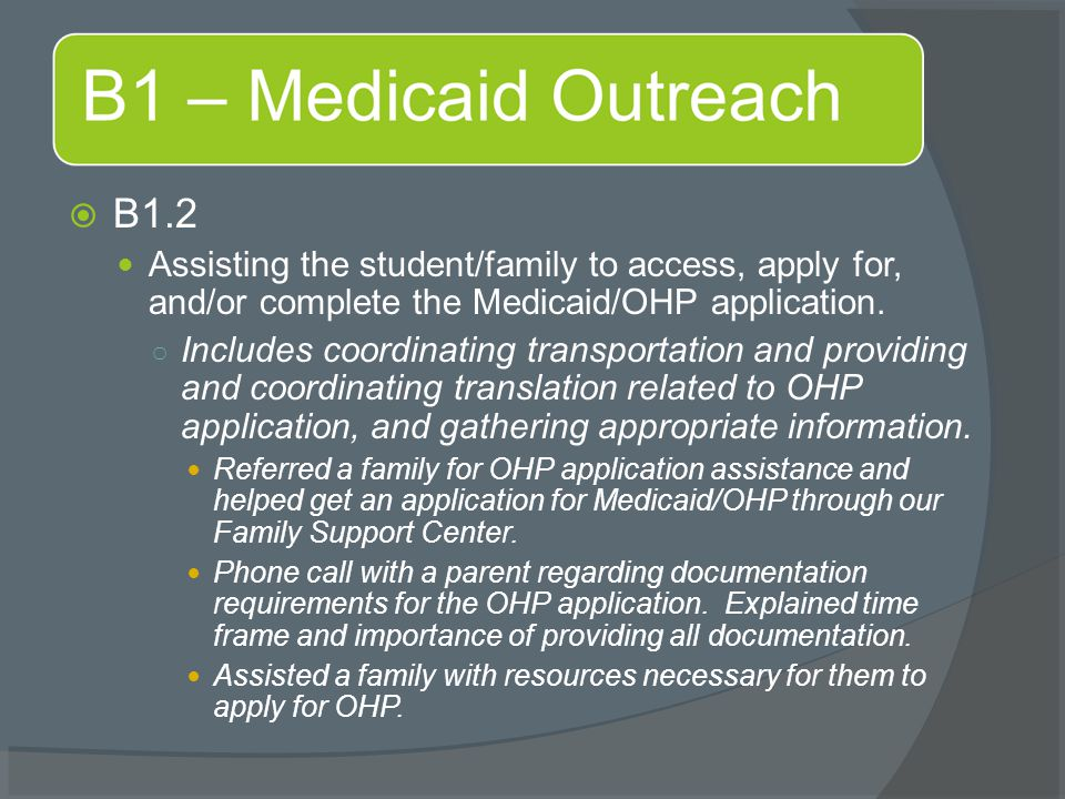  B1.2 Assisting the student/family to access, apply for, and/or complete the Medicaid/OHP application. ○ Includes coordinating transportation and pro