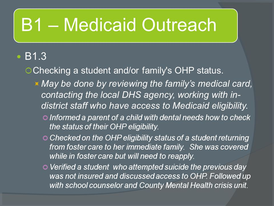 B1.3  Checking a student and/or family's OHP status.  May be done by reviewing the family's medical card, contacting the local DHS agency, working w