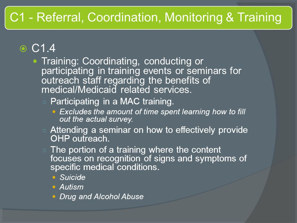  C1.4 Training: Coordinating, conducting or participating in training events or seminars for outreach staff regarding the benefits of medical/Medicaid related services.