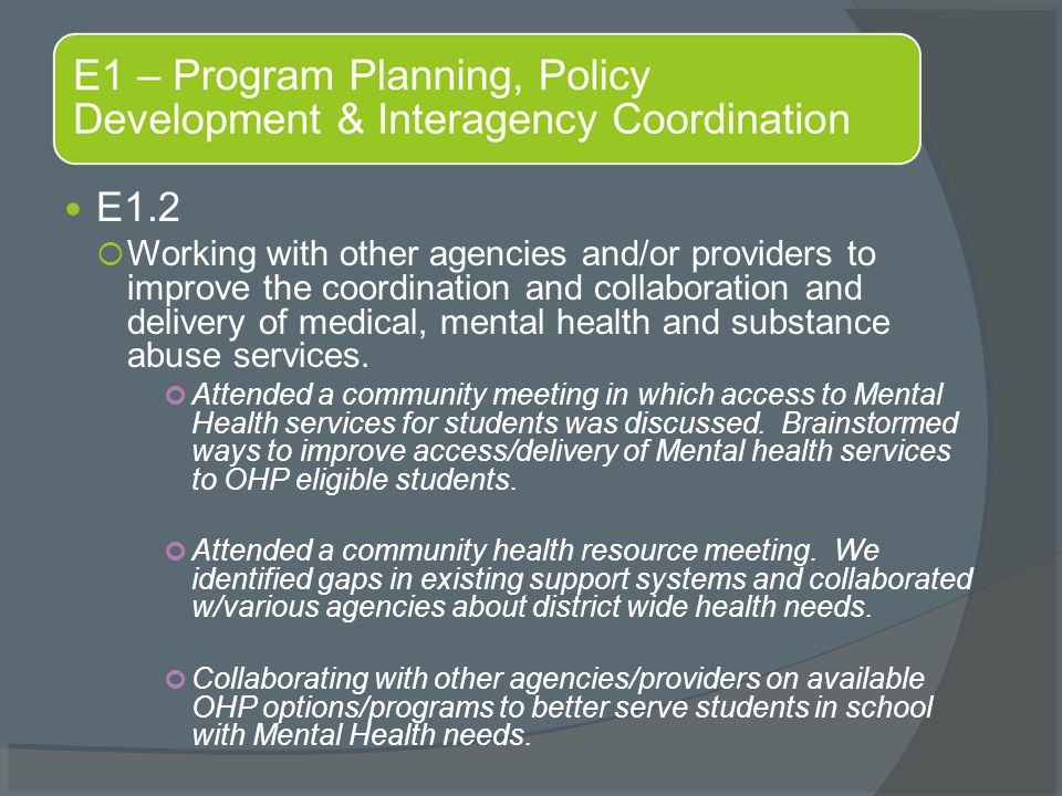 E1.2  Working with other agencies and/or providers to improve the coordination and collaboration and delivery of medical, mental health and substance abuse services.