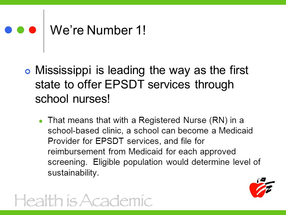 We're Number 1! Mississippi is leading the way as the first state to offer EPSDT services through school nurses! That means that with a Registered Nur