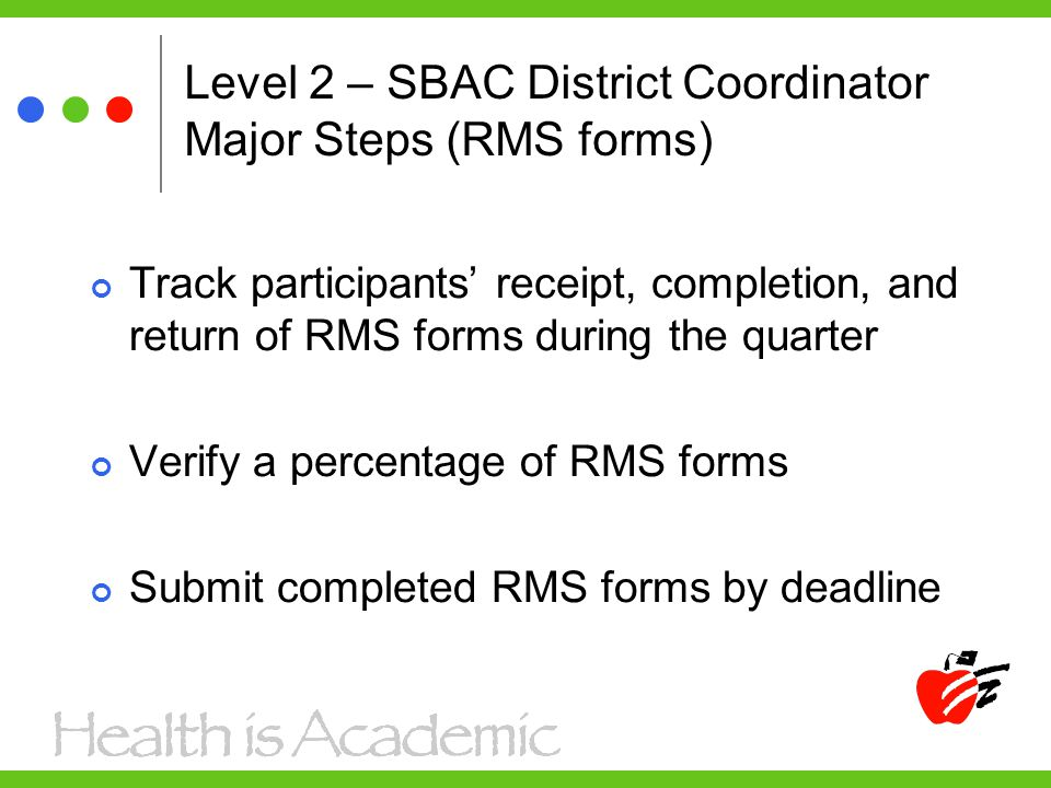 Level 2 – SBAC District Coordinator Major Steps (RMS forms) Track participants' receipt, completion, and return of RMS forms during the quarter Verify