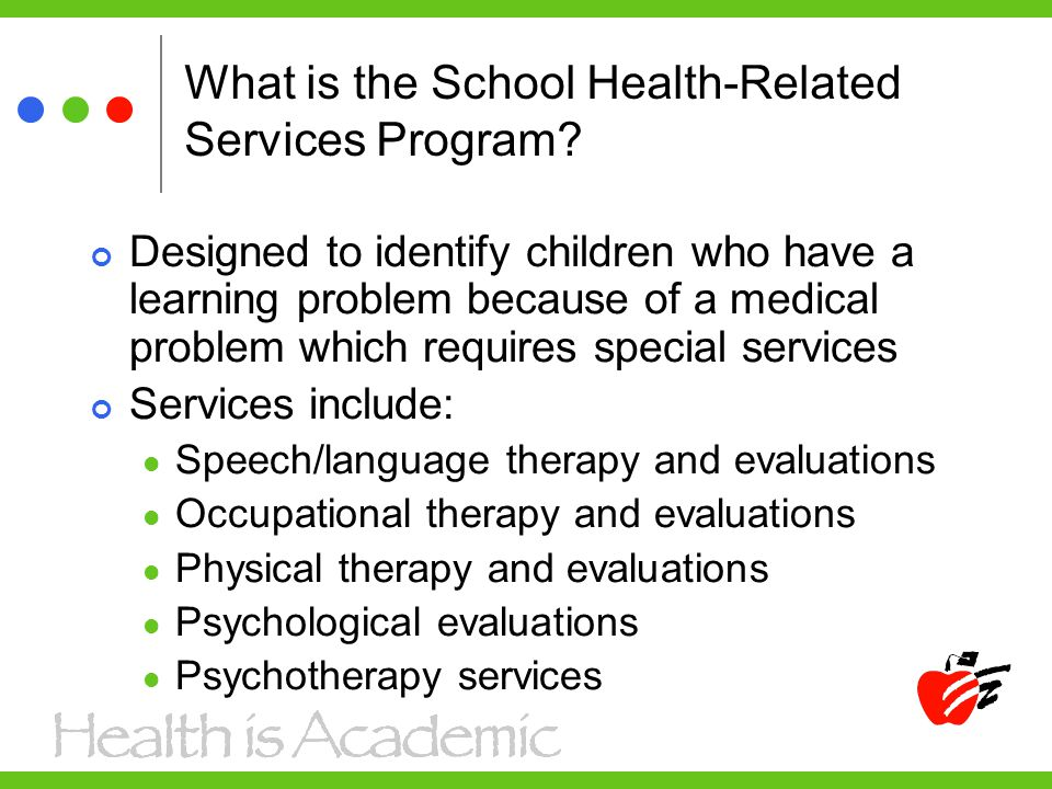 What is the School Health-Related Services Program? Designed to identify children who have a learning problem because of a medical problem which requi