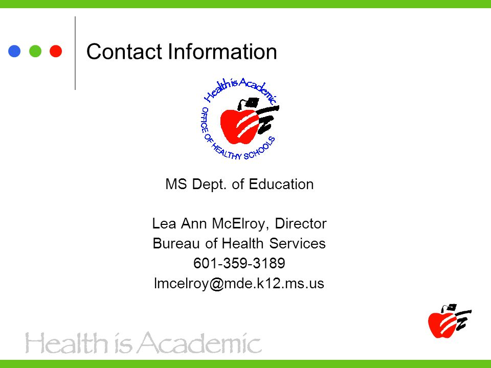 Contact Information MS Dept. of Education Lea Ann McElroy, Director Bureau of Health Services 601-359-3189 lmcelroy@mde.k12.ms.us