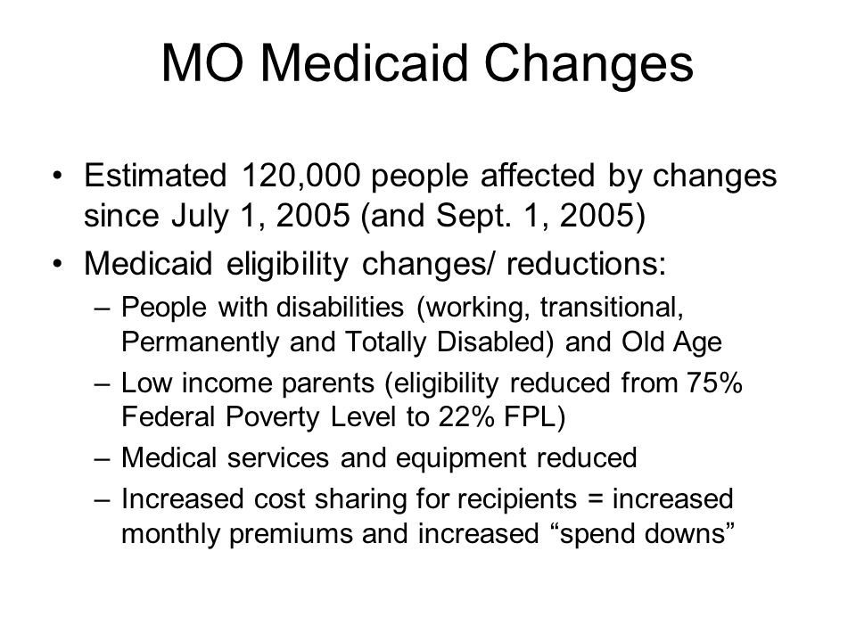 MO Medicaid Changes Estimated 120,000 people affected by changes since July 1, 2005 (and Sept.