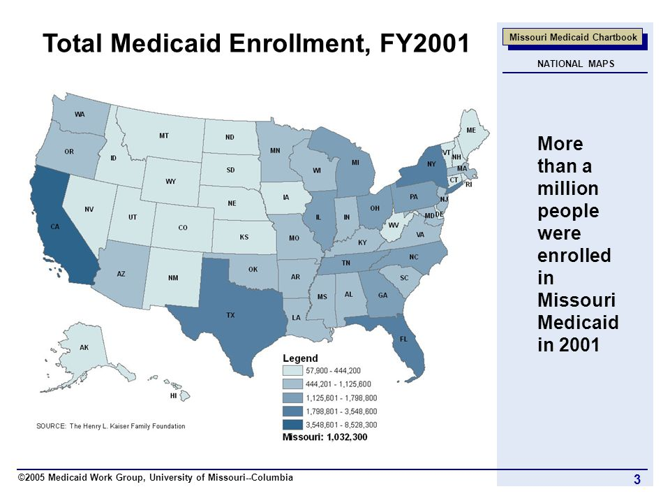 ©2005 Medicaid Work Group, University of Missouri--Columbia Missouri Medicaid Chartbook 3 Total Medicaid Enrollment, FY2001 More than a million people were enrolled in Missouri Medicaid in 2001 NATIONAL MAPS