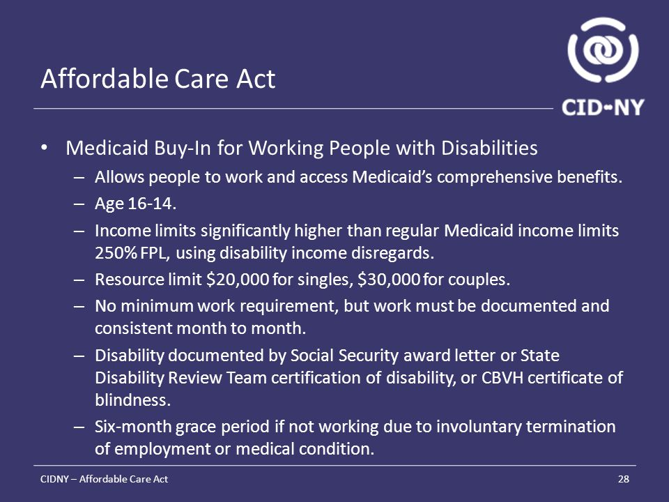 Affordable Care Act Medicaid Buy-In for Working People with Disabilities – Allows people to work and access Medicaid's comprehensive benefits.