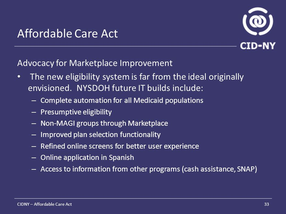 Affordable Care Act Advocacy for Marketplace Improvement The new eligibility system is far from the ideal originally envisioned.