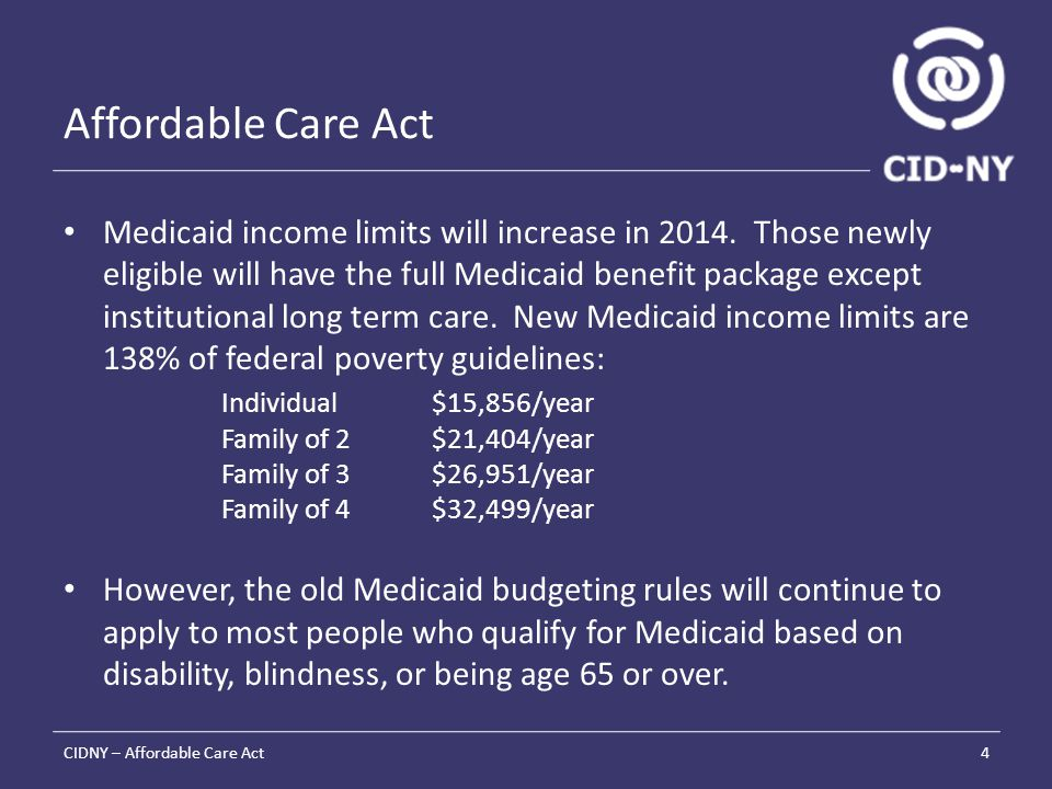 Affordable Care Act Medicaid income limits will increase in 2014.
