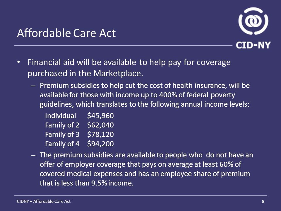 Affordable Care Act Financial aid will be available to help pay for coverage purchased in the Marketplace.