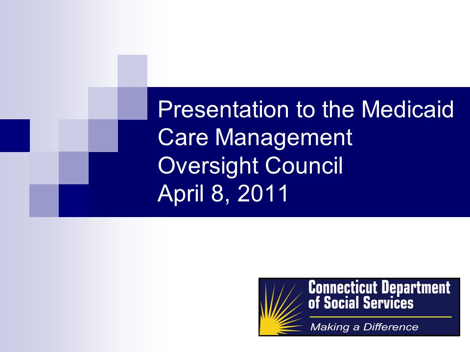 Presentation to the Medicaid Care Management Oversight Council April 8, 2011