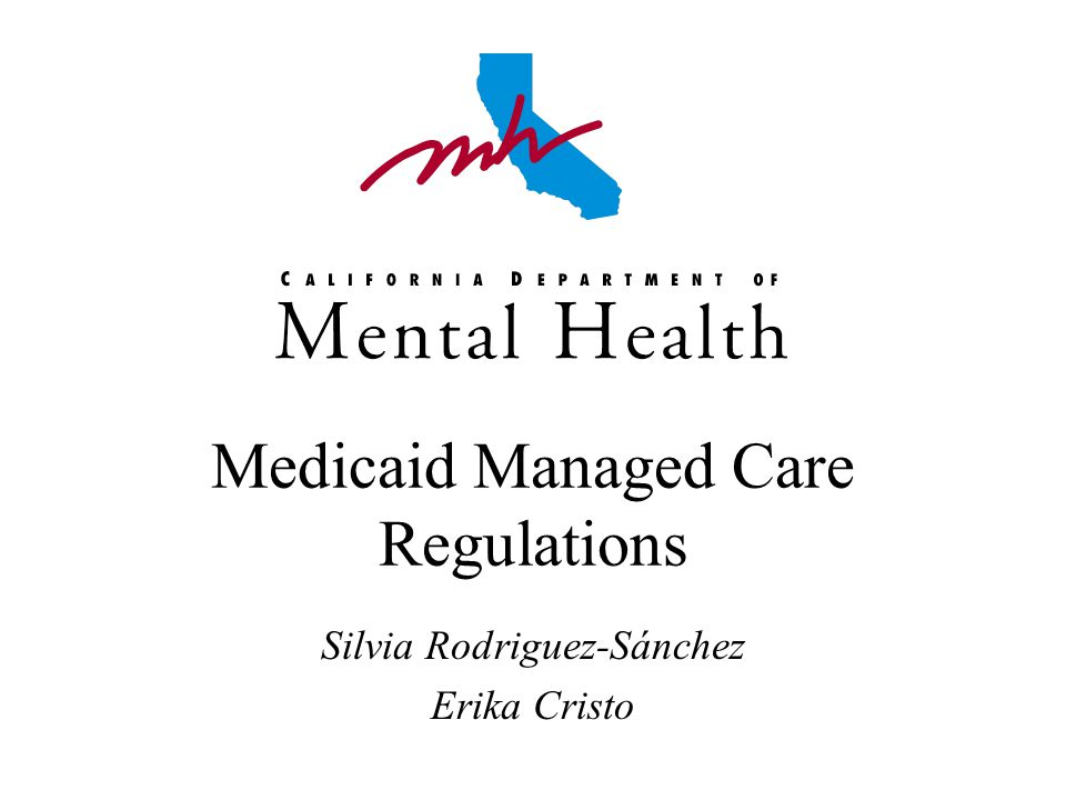 Medicaid Managed Care Regulations Silvia Rodriguez-Sánchez Erika Cristo
