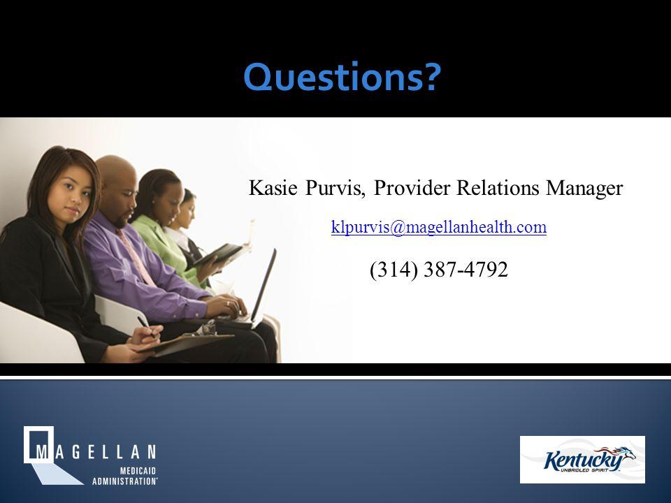 Questions Kasie Purvis, Provider Relations Manager klpurvis@magellanhealth.com (314) 387-4792