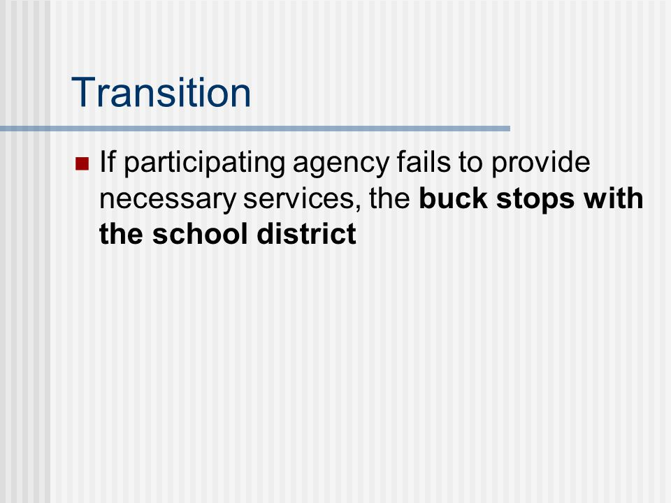 Transition If participating agency fails to provide necessary services, the buck stops with the school district