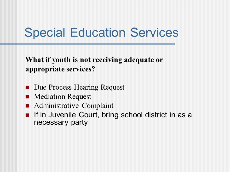 Special Education Services What if youth is not receiving adequate or appropriate services.