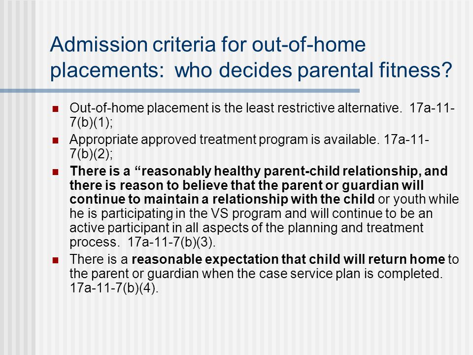 Admission criteria for out-of-home placements: who decides parental fitness.