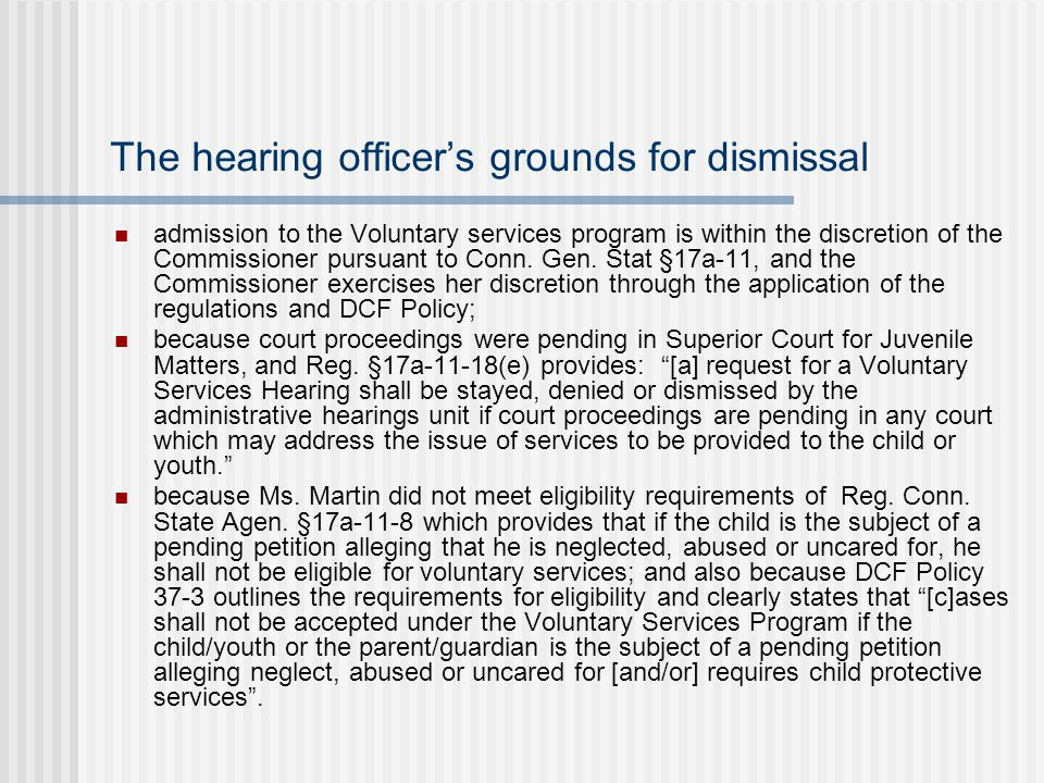 The hearing officer's grounds for dismissal admission to the Voluntary services program is within the discretion of the Commissioner pursuant to Conn.