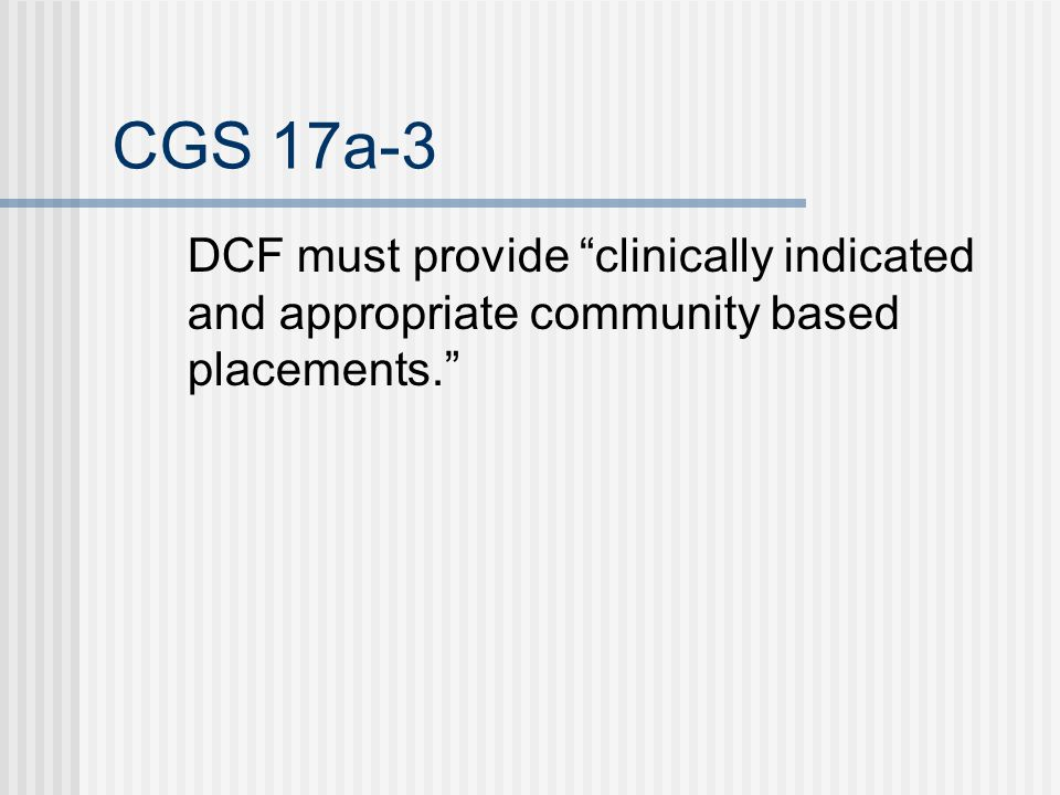 CGS 17a-3 DCF must provide clinically indicated and appropriate community based placements.