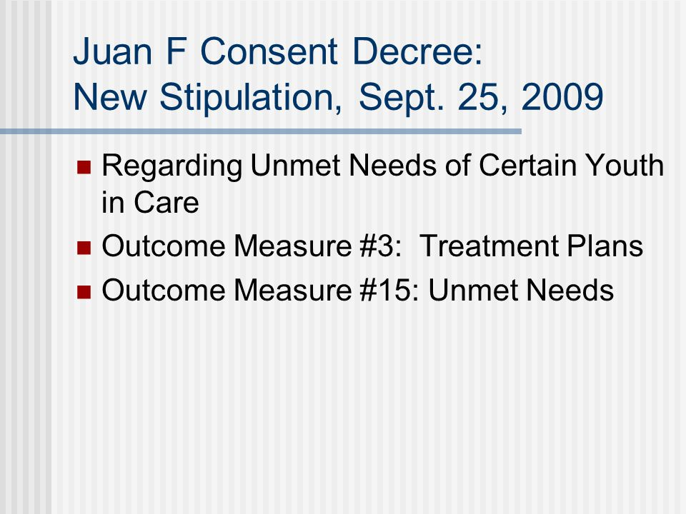 Juan F Consent Decree: New Stipulation, Sept. 25, 2009 Regarding Unmet Needs of Certain Youth in Care Outcome Measure #3: Treatment Plans Outcome Meas