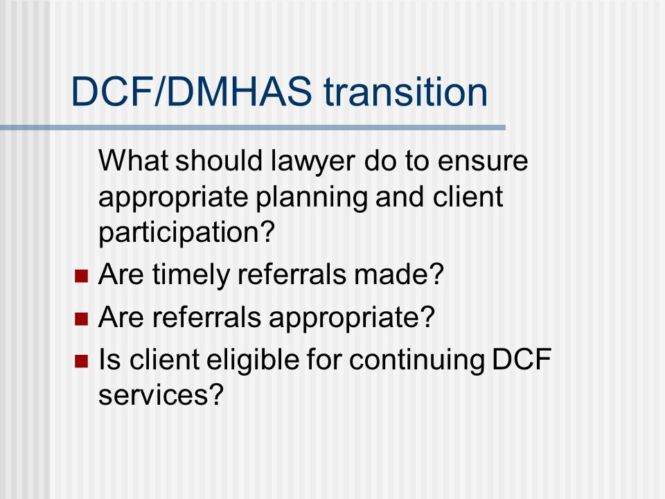 DCF/DMHAS transition What should lawyer do to ensure appropriate planning and client participation.