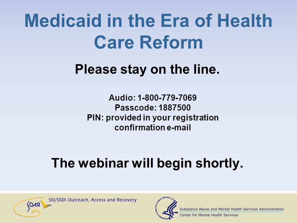 Medicaid in the Era of Health Care Reform Please stay on the line.