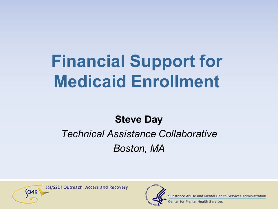 Financial Support for Medicaid Enrollment Steve Day Technical Assistance Collaborative Boston, MA