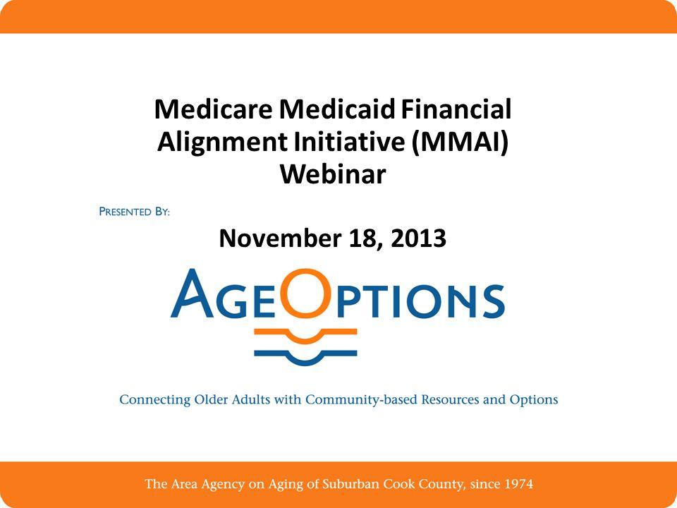Medicare Medicaid Financial Alignment Initiative (MMAI) Webinar November 18, 2013