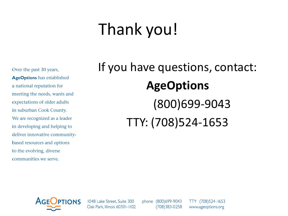 Thank you! If you have questions, contact: AgeOptions (800)699-9043 TTY: (708)524-1653