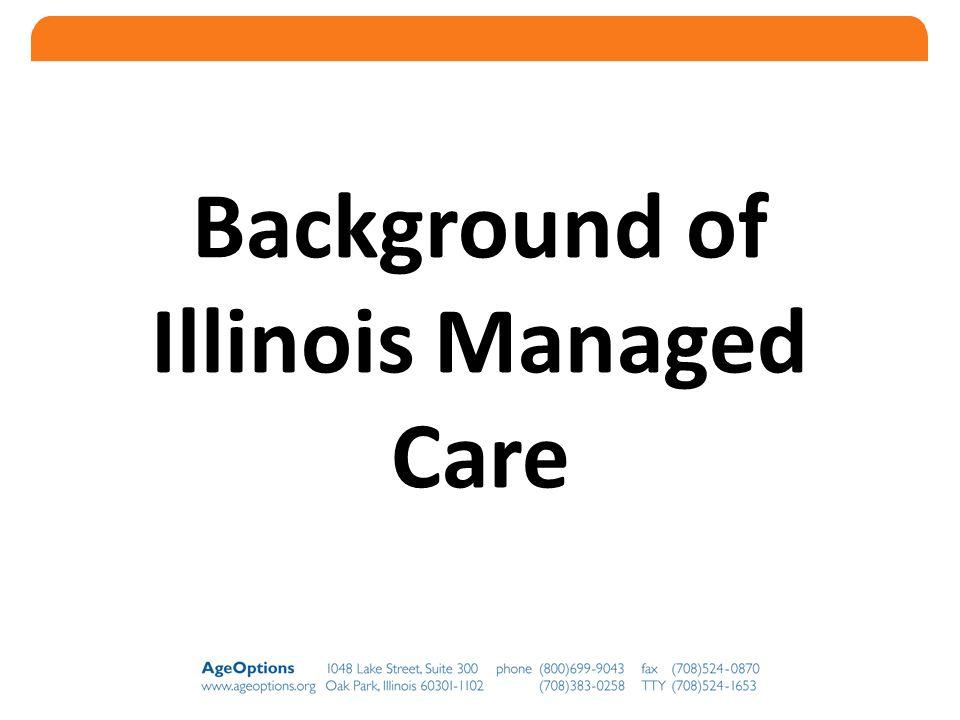 6 Background of Illinois Managed Care