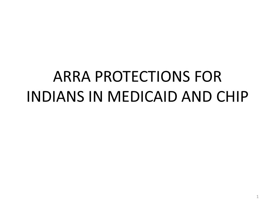 ARRA PROTECTIONS FOR INDIANS IN MEDICAID AND CHIP 1