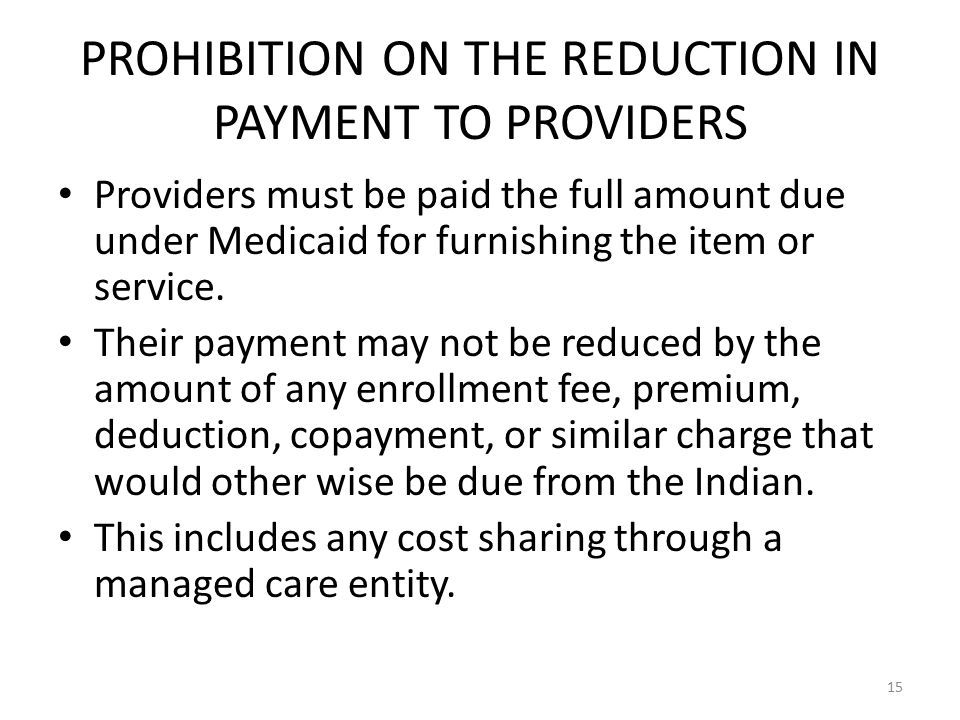 PROHIBITION ON THE REDUCTION IN PAYMENT TO PROVIDERS Providers must be paid the full amount due under Medicaid for furnishing the item or service.