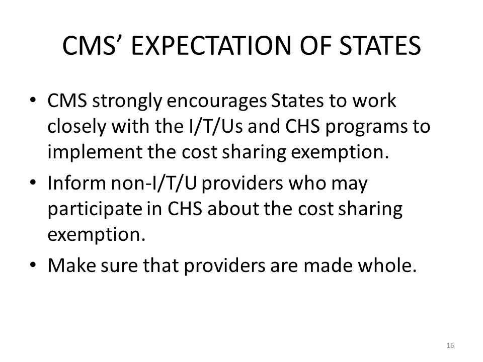 CMS' EXPECTATION OF STATES CMS strongly encourages States to work closely with the I/T/Us and CHS programs to implement the cost sharing exemption.