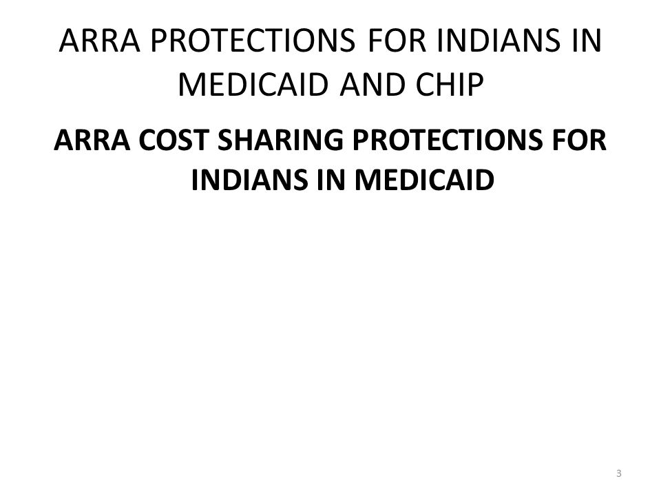 ARRA PROTECTIONS FOR INDIANS IN MEDICAID AND CHIP ARRA COST SHARING PROTECTIONS FOR INDIANS IN MEDICAID 3
