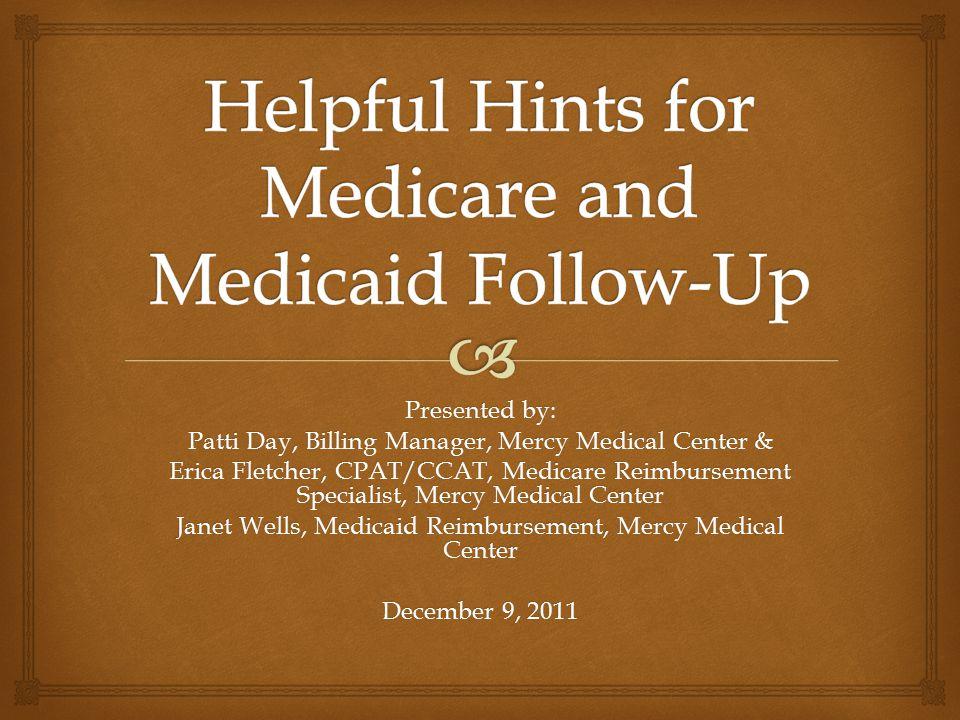 Presented by: Patti Day, Billing Manager, Mercy Medical Center & Erica Fletcher, CPAT/CCAT, Medicare Reimbursement Specialist, Mercy Medical Center Ja