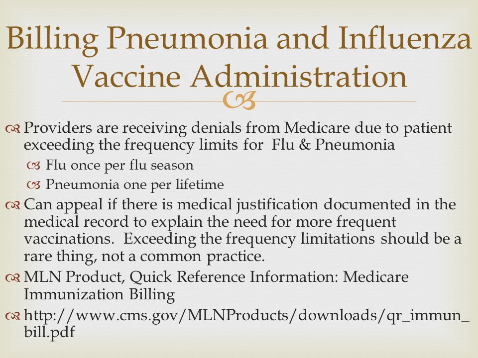   Providers are receiving denials from Medicare due to patient exceeding the frequency limits for Flu & Pneumonia  Flu once per flu season  Pneumo
