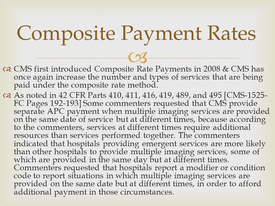   CMS first introduced Composite Rate Payments in 2008 & CMS has once again increase the number and types of services that are being paid under the