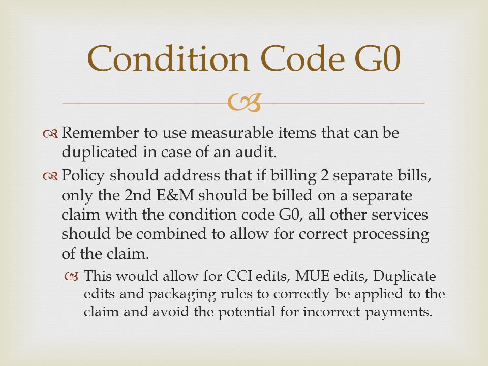   Remember to use measurable items that can be duplicated in case of an audit.  Policy should address that if billing 2 separate bills, only the 2n