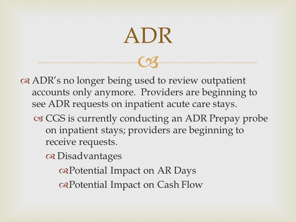   ADR's no longer being used to review outpatient accounts only anymore. Providers are beginning to see ADR requests on inpatient acute care stays.