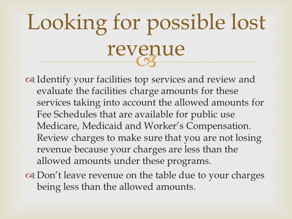   Identify your facilities top services and review and evaluate the facilities charge amounts for these services taking into account the allowed amo