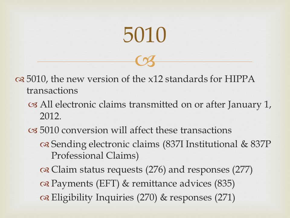   5010, the new version of the x12 standards for HIPPA transactions  All electronic claims transmitted on or after January 1, 2012.  5010 conversi