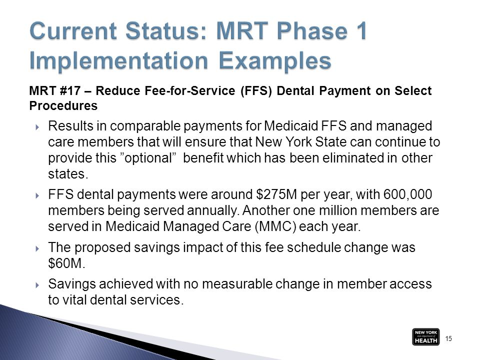 MRT #17 – Reduce Fee-for-Service (FFS) Dental Payment on Select Procedures  Results in comparable payments for Medicaid FFS and managed care members