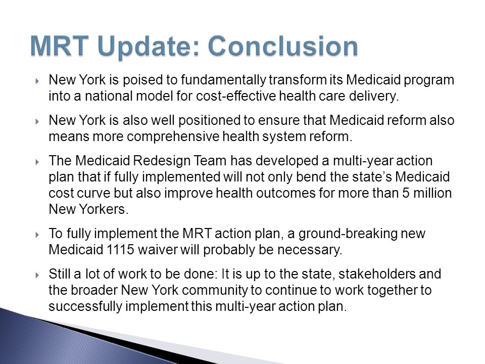  New York is poised to fundamentally transform its Medicaid program into a national model for cost-effective health care delivery.  New York is also