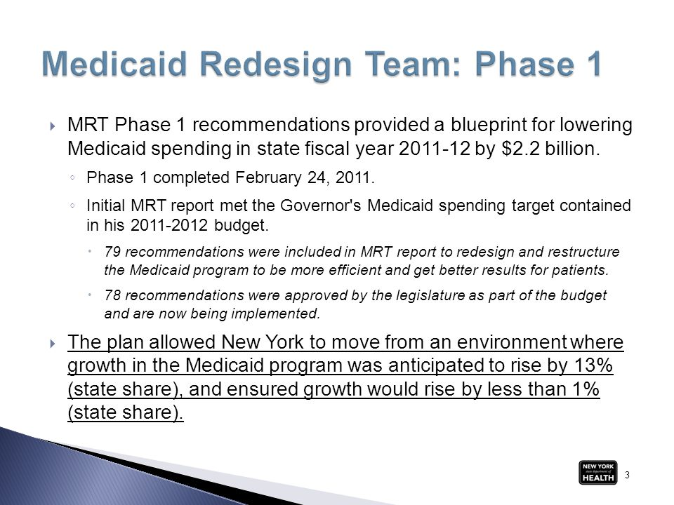  MRT Phase 1 recommendations provided a blueprint for lowering Medicaid spending in state fiscal year 2011-12 by $2.2 billion. ◦ Phase 1 completed Fe
