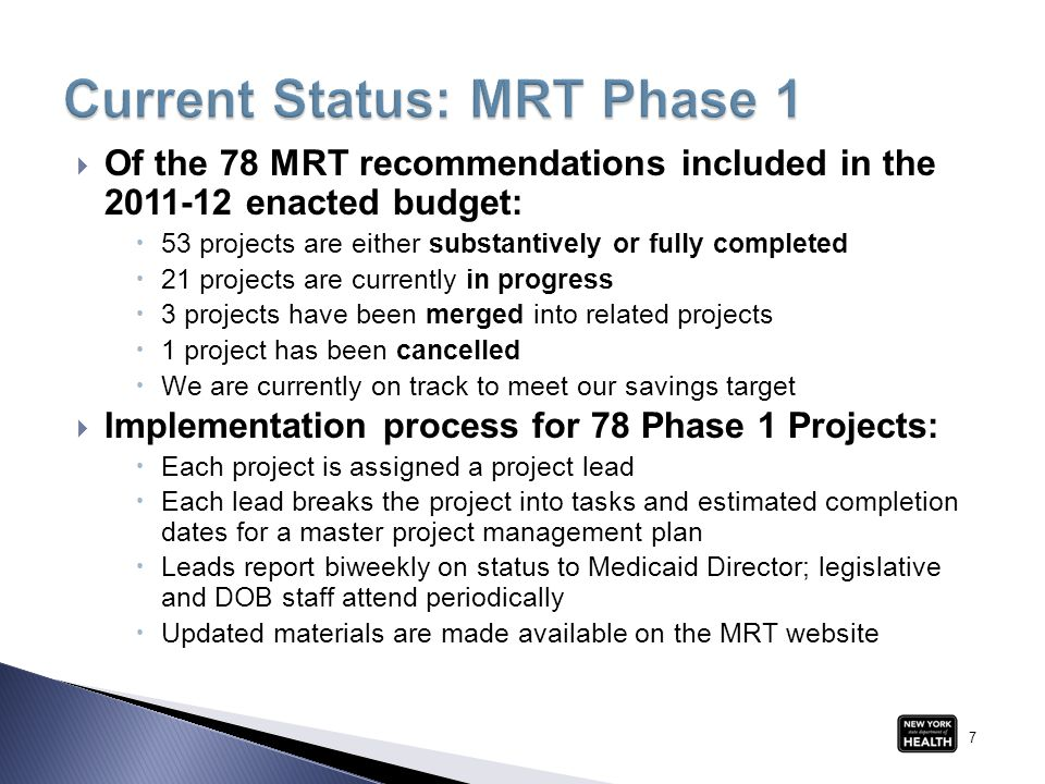  Of the 78 MRT recommendations included in the 2011-12 enacted budget:  53 projects are either substantively or fully completed  21 projects are cu