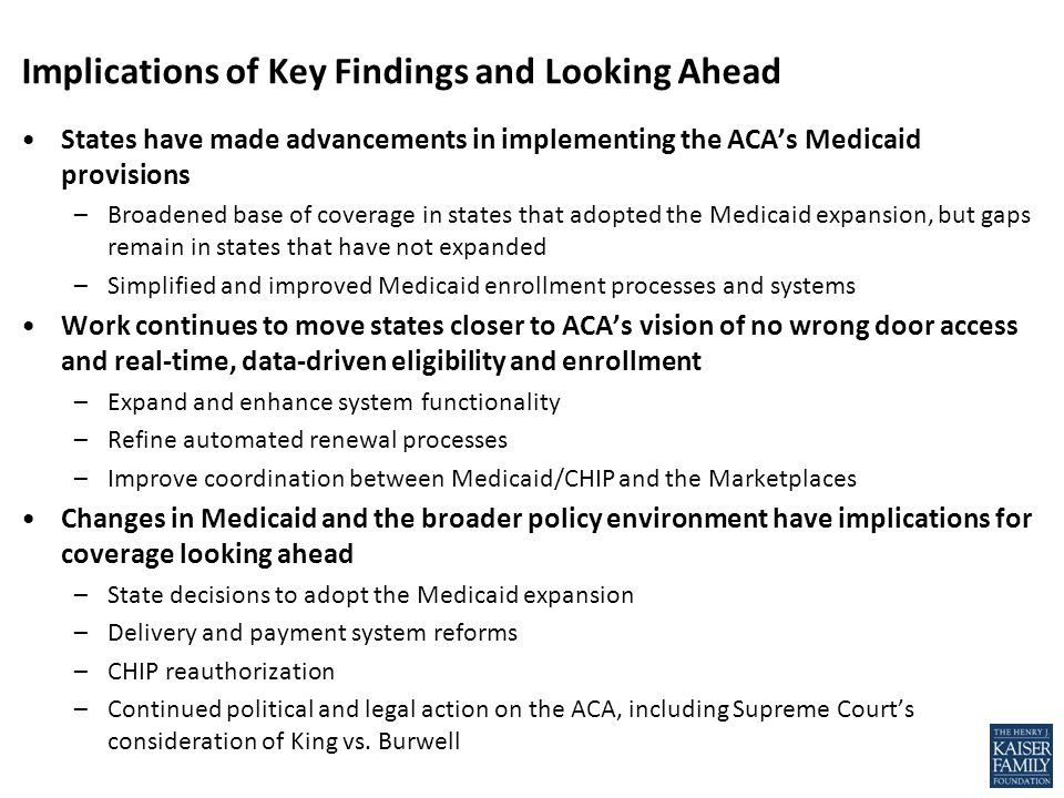 States have made advancements in implementing the ACA's Medicaid provisions –Broadened base of coverage in states that adopted the Medicaid expansion,